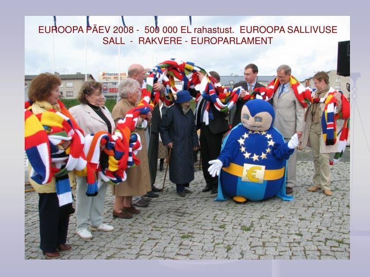 EUROOPA PÄEV 2008 -  500 000 EL rahastust.  EUROOPA SALLIVUSE SALL  -  RAKVERE - EUROPARLAMENT