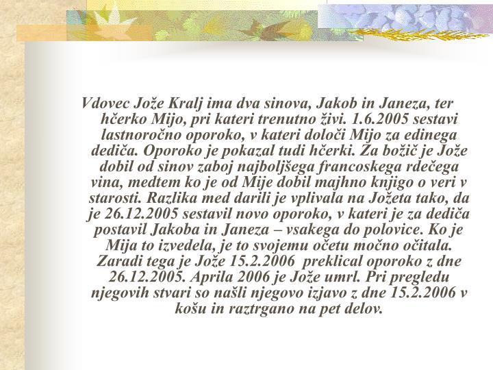 Vdovec Jože Kralj ima dva sinova, Jakob in Janeza, ter hčerko Mijo, pri kateri trenutno živi. 1.6.2005 sestavi lastnoročno oporoko, v kateri določi Mijo za edinega dediča. Oporoko je pokazal tudi hčerki. Za božič je Jože dobil od sinov zaboj najboljšega francoskega rdečega vina, medtem ko je od Mije dobil majhno knjigo o veri v starosti. Razlika med darili je vplivala na Jožeta tako, da je 26.12.2005 sestavil novo oporoko, v kateri je za dediča postavil Jakoba in Janeza – vsakega do polovice. Ko je Mija to izvedela, je to svojemu očetu močno očitala. Zaradi tega je Jože 15.2.2006  preklical oporoko z dne 26.12.2005. Aprila 2006 je Jože umrl. Pri pregledu njegovih stvari so našli njegovo izjavo z dne 15.2.2006 v košu in raztrgano na pet delov.