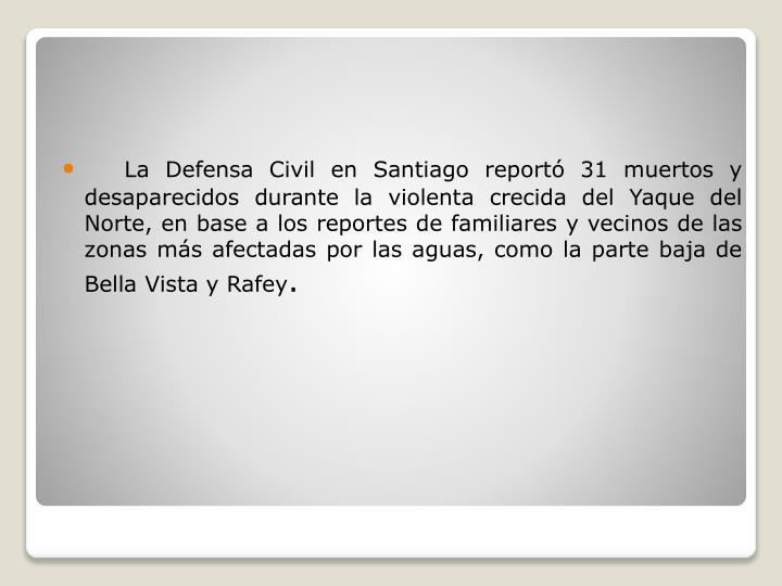 La Defensa Civil en Santiago reportó 31 muertos y desaparecidos durante la violenta crecida del Yaque del Norte, en base a los reportes de familiares y vecinos de las zonas más afectadas por las aguas, como la parte baja de Bella Vista y Rafey