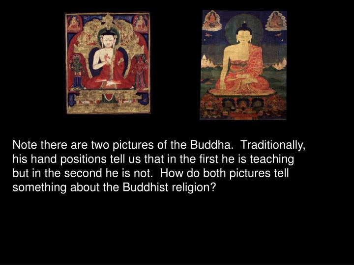 Note there are two pictures of the Buddha.  Traditionally, his hand positions tell us that in the first he is teaching but in the second he is not.  How do both pictures tell something about the Buddhist religion?