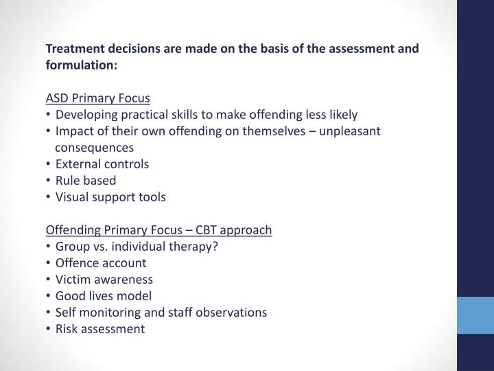 Treatment decisions are made on the basis of the assessment and formulation: