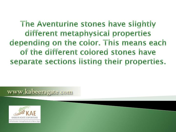 The Aventurine stones have slightly different metaphysical properties depending on the color. This means each of the different colored stones have separate sections listing their properties.