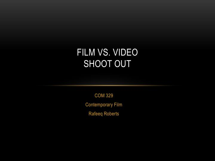 Film vs video shoot out