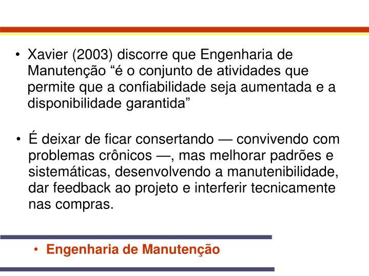 """Xavier (2003) discorre que Engenharia de Manutenção """"é o conjunto de atividades que permite que a confiabilidade seja aumentada e a disponibilidade garantida"""""""