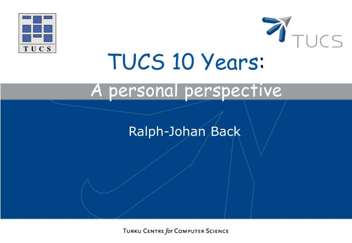 Tucs 10 years a personal perspective