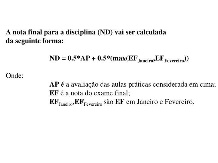 A nota final para a disciplina (ND) vai ser calculada