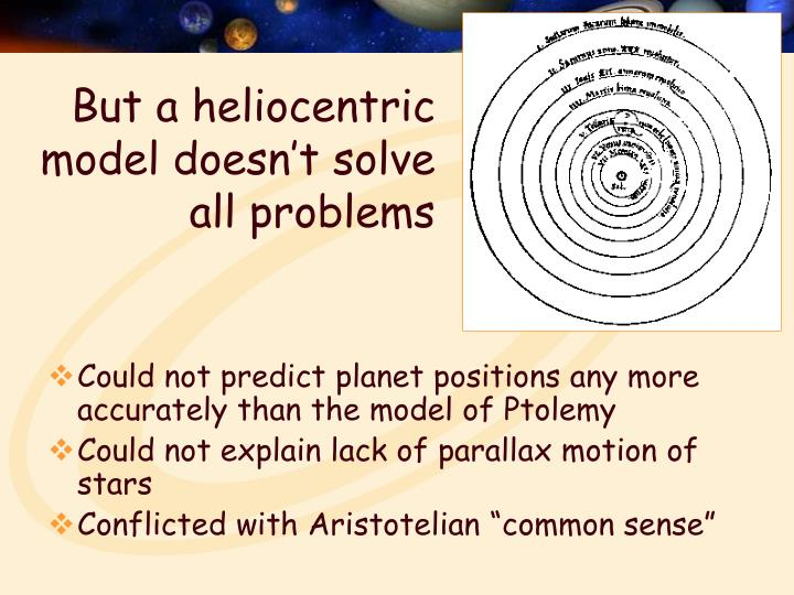 But a heliocentric model doesn't solve all problems