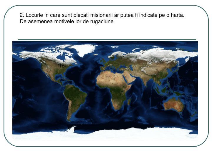 2. Locurle in care sunt plecati misionarii ar putea fi indicate pe o harta.