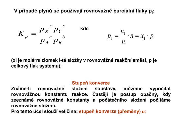 V případě plynů se používají rovnovážné parciální tlaky p