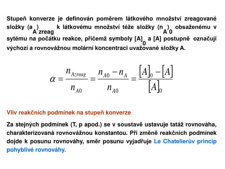 Stupeň konverze je definován poměrem látkového množství zreagované složky (a