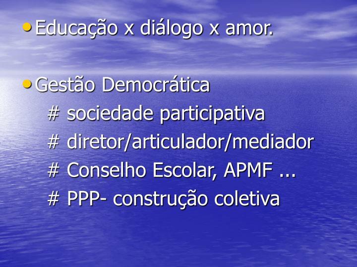 Educação x diálogo x amor.