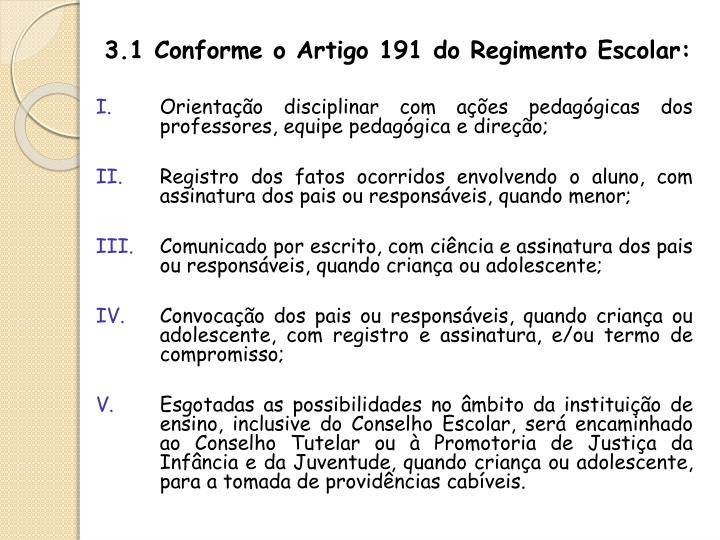 3.1 Conforme o Artigo 191 do Regimento Escolar: