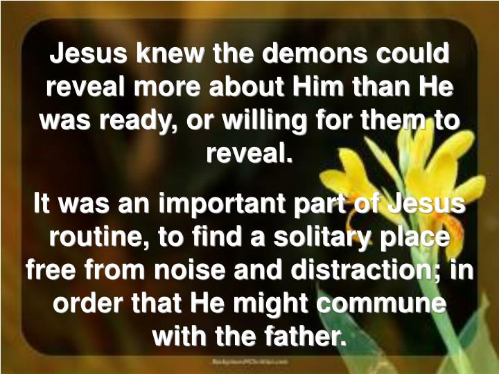 Jesus knew the demons could reveal more about Him than He was ready, or willing for them to reveal.