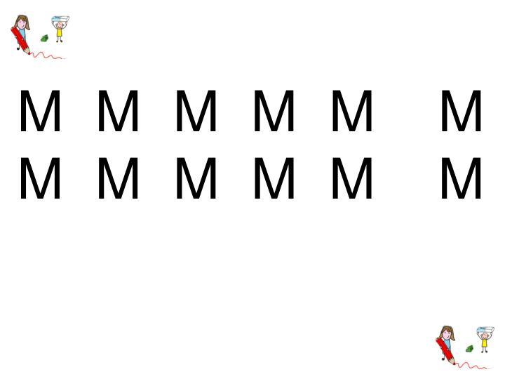 M  M  M  M  M    M