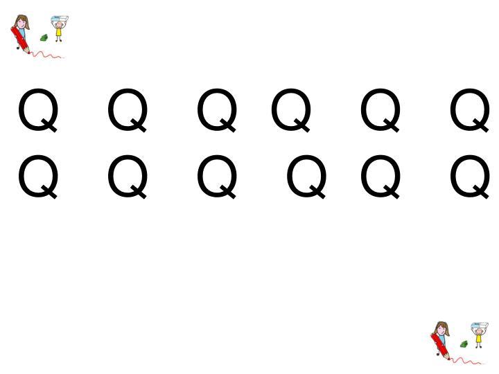 Q   Q   Q  Q   Q   Q