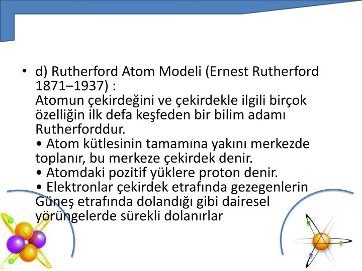 d) Rutherford Atom Modeli (Ernest Rutherford 1871–1937) :