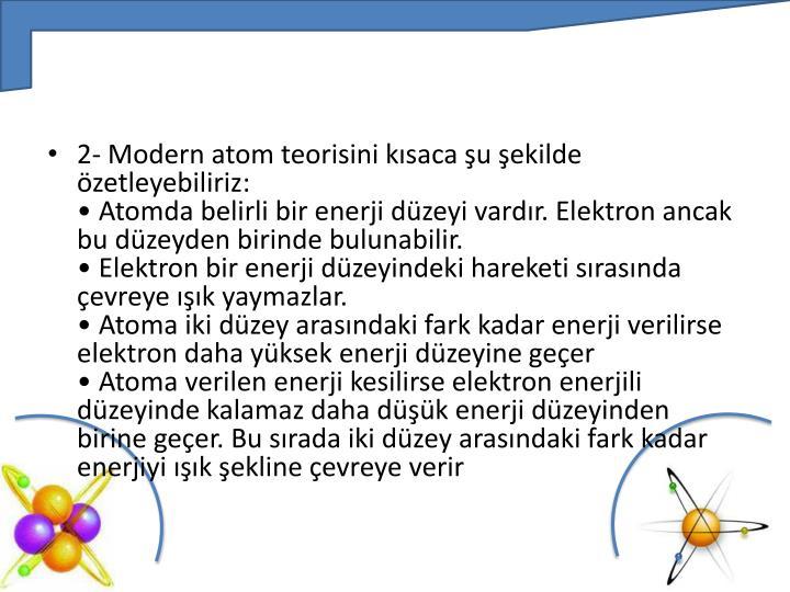 2- Modern atom teorisini kısaca şu şekilde özetleyebiliriz: