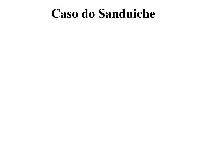 Caso do Sanduiche