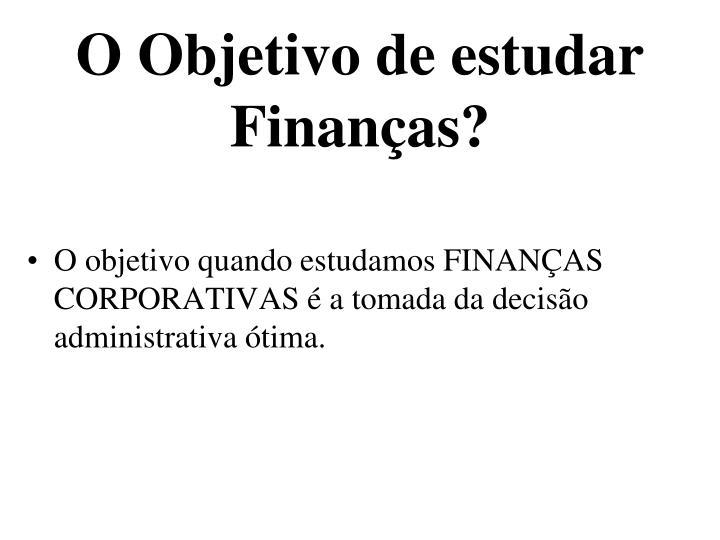 O Objetivo de estudar Finanças?