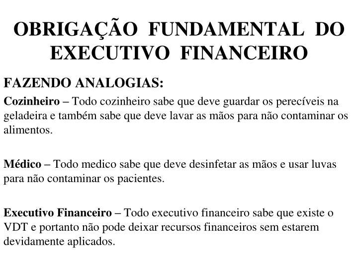 OBRIGAÇÃO  FUNDAMENTAL  DO  EXECUTIVO  FINANCEIRO