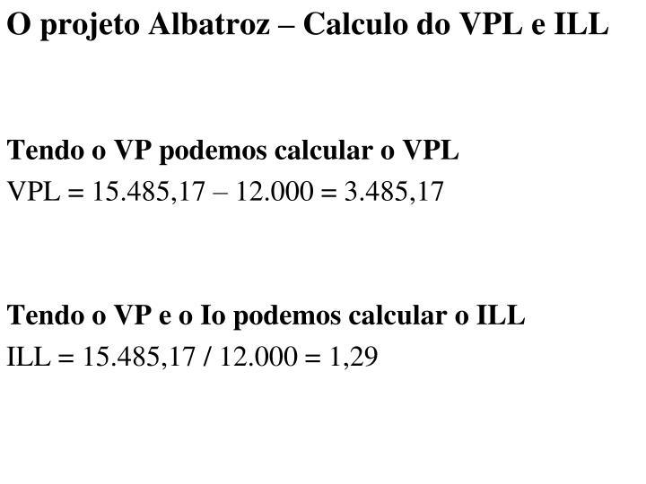 O projeto Albatroz – Calculo do VPL e ILL