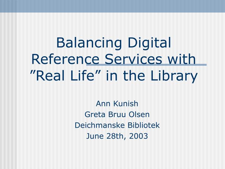 Balancing digital reference services with real life in the library