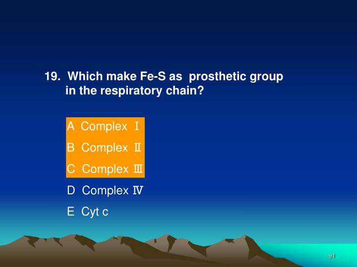 19.  Which make Fe-S as  prosthetic group in the respiratory chain?