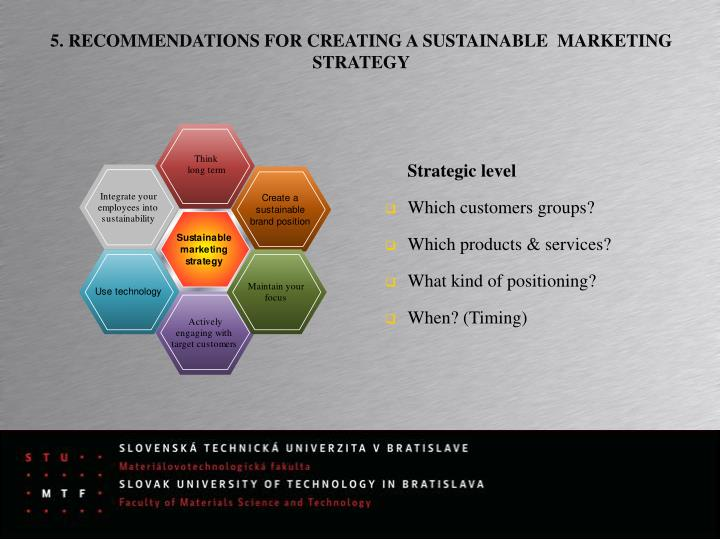 5. RECOMMENDATIONS FOR CREATING ASUSTAINABLE  MARKETING STRATEGY
