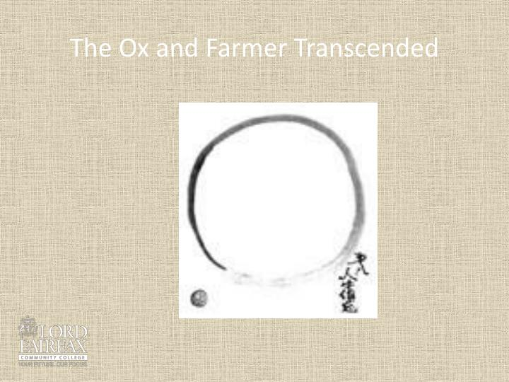 The Ox and Farmer Transcended