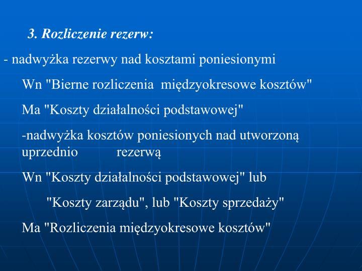 3. Rozliczenie rezerw: