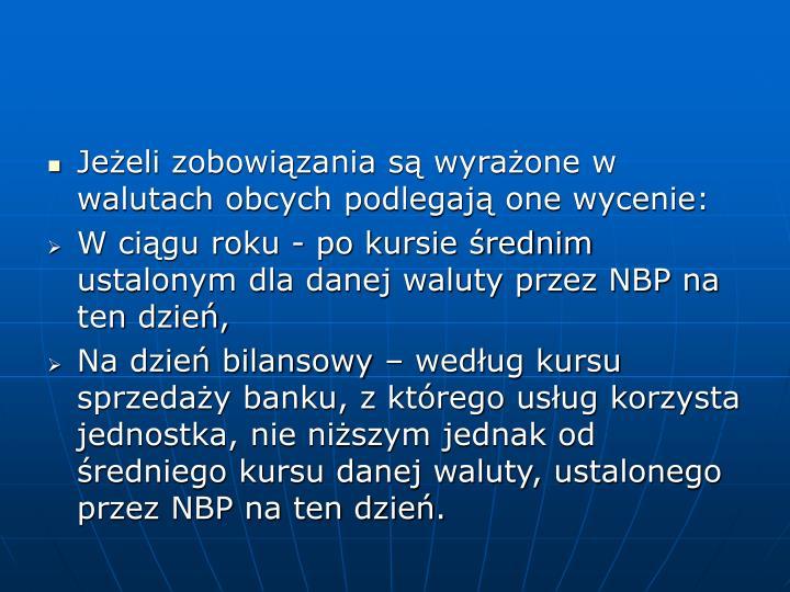 Jeżeli zobowiązania są wyrażone w walutach obcych podlegają one wycenie:
