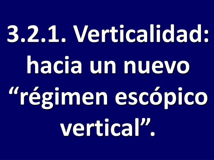 """3.2.1. Verticalidad: hacia un nuevo """"régimen escópico vertical""""."""