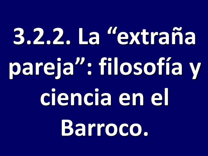 """3.2.2. La """"extraña pareja"""": filosofía y ciencia en el Barroco."""