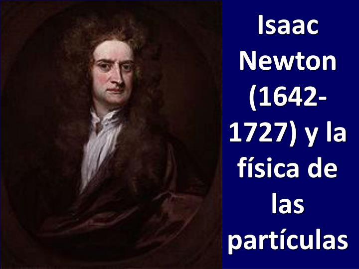 Isaac Newton (1642-1727) y la física de las partículas