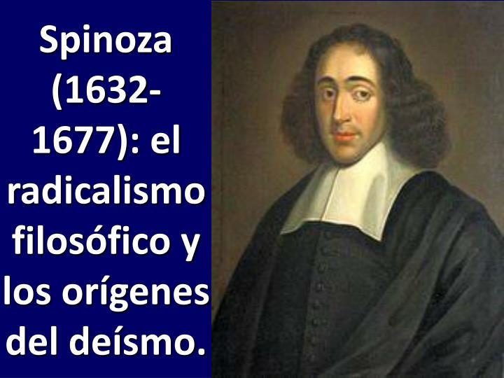 Spinoza (1632-1677): el radicalismo filosófico y los orígenes del deísmo.