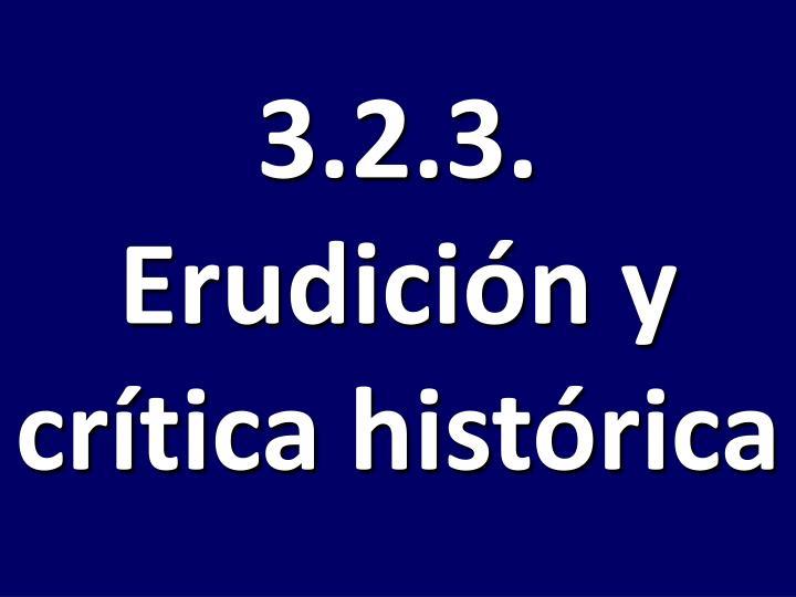 3.2.3. Erudición y crítica histórica