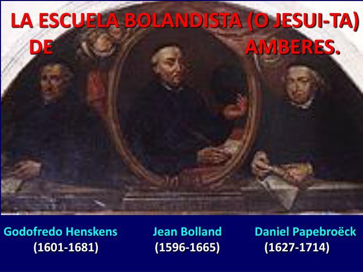 LA ESCUELA BOLANDISTA (O JESUI-TA) DE                                      AMBERES.