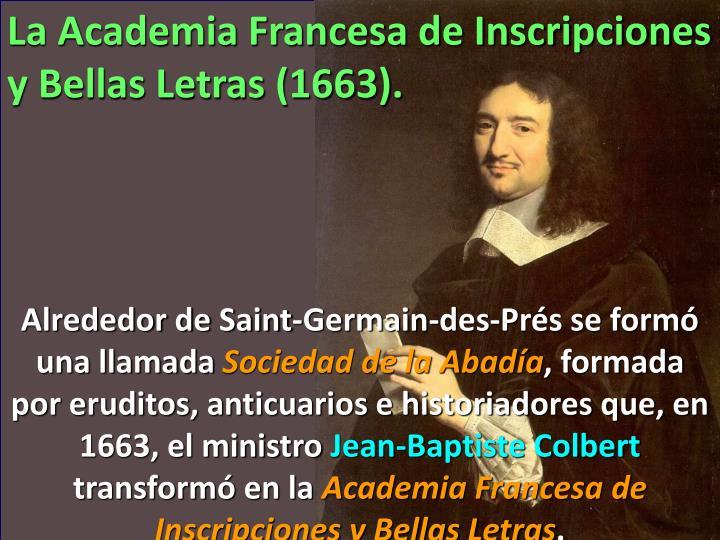 La Academia Francesa de Inscripciones y Bellas Letras (1663).