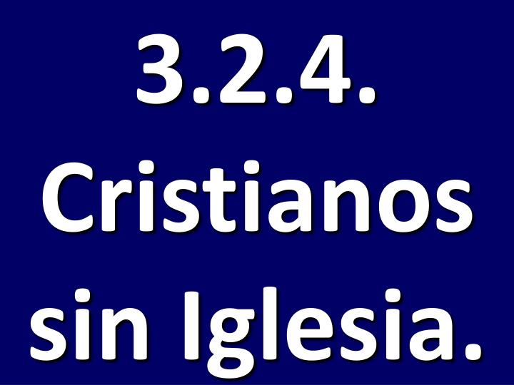 3.2.4. Cristianos sin Iglesia.