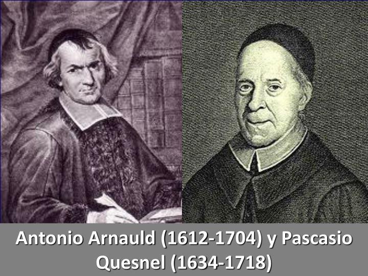 Antonio Arnauld (1612-1704) y Pascasio Quesnel (1634-1718)