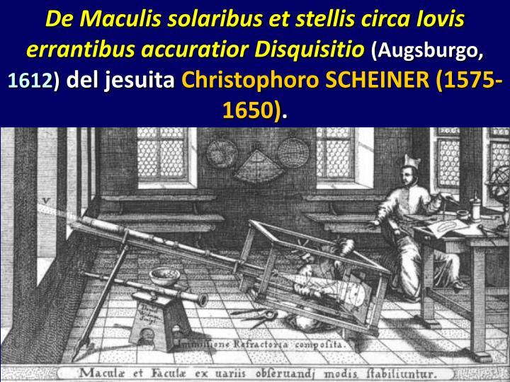 De Maculis solaribus et stellis circa Iovis errantibus accuratior Disquisitio