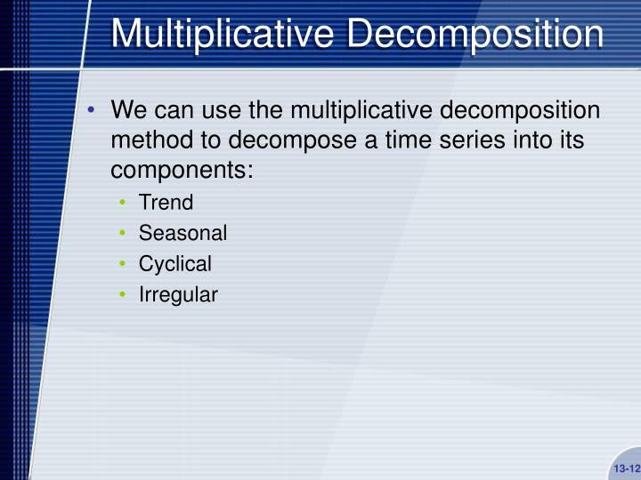 Multiplicative Decomposition