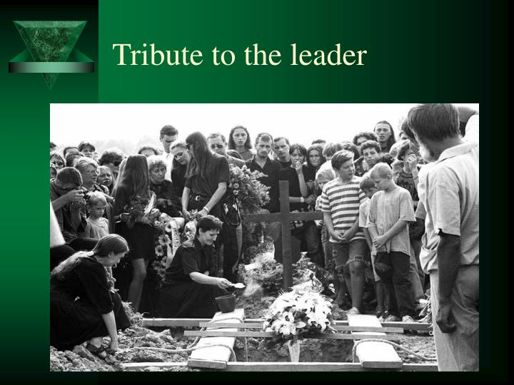 Tribute to the leader