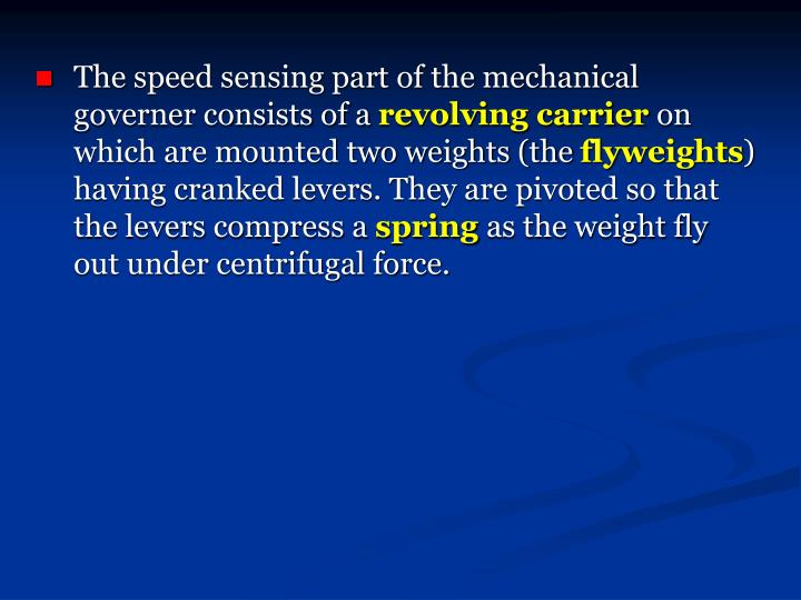The speed sensing part of the mechanical governer consists of a