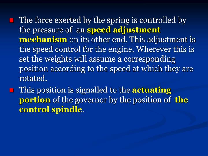 The force exerted by the spring is controlled by the pressure of  an