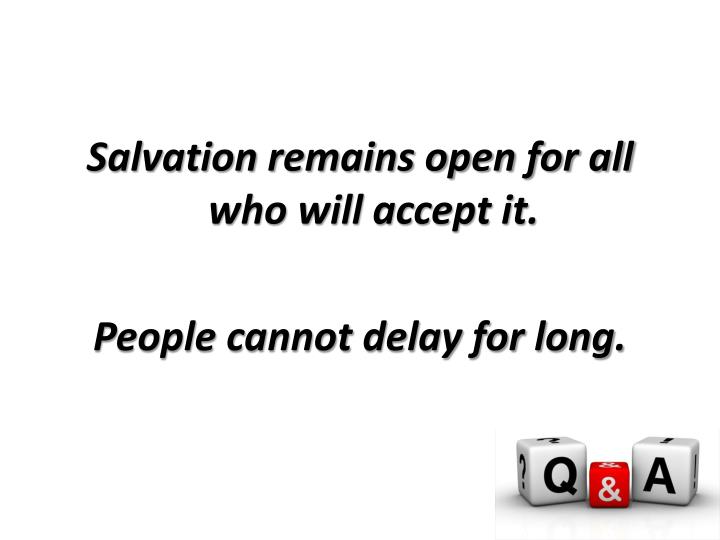 Salvation remains open for all who will accept it.