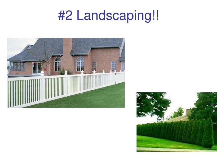 #2 Landscaping!!