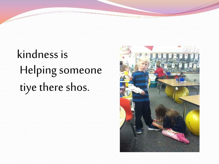 kindness is Helping someone