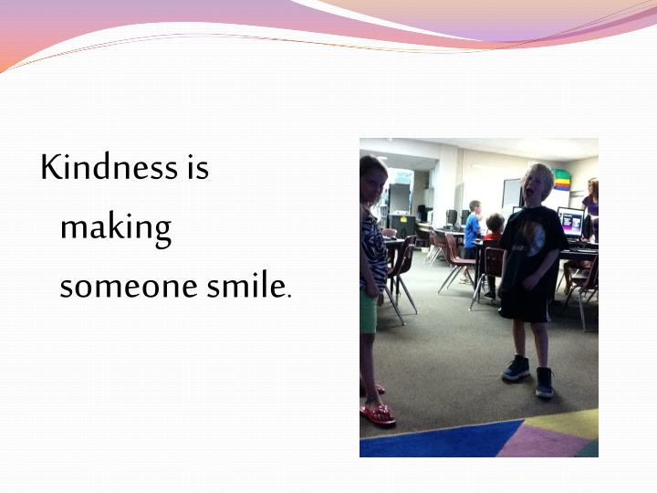 Kindness is making someone smile