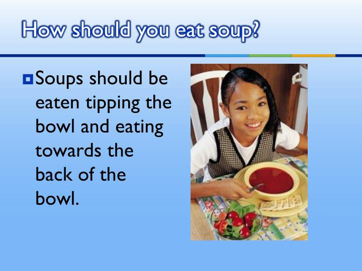 How should you eat soup?